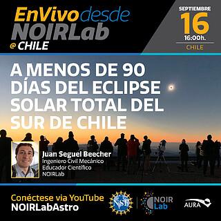 Live from NOIRLab (Chile) A Menos de 90 dias del Eclipse Total de Sol en le Sur de Chile