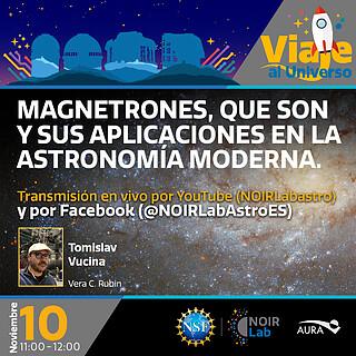 """Charla """"Magnetrones, que son y sus aplicaciones en la astronomía moderna"""""""